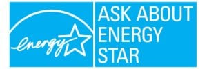 ENERGY STAR® ASK ABOUT ENERGY STAR