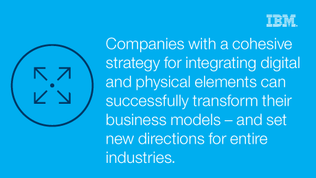 Companies with a cohesive strategy for integrating digital and physical elements can successfully transform their business models - and set new directions for entire industries.