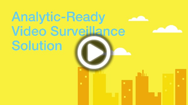 Analytic-Ready Video Surveillance Solution