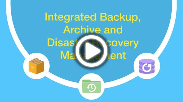 Integrated Backup, Archive and Disaster Recovery Management