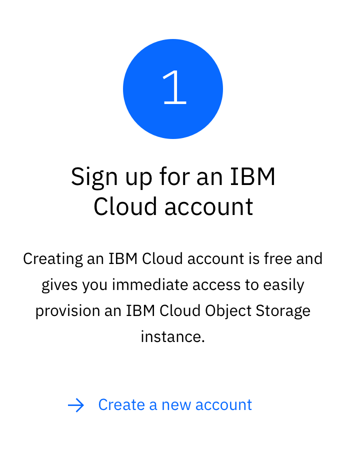 Step 1 to get started with IBM Cloud Object Storage: Sign up for an IBM Cloud account for free