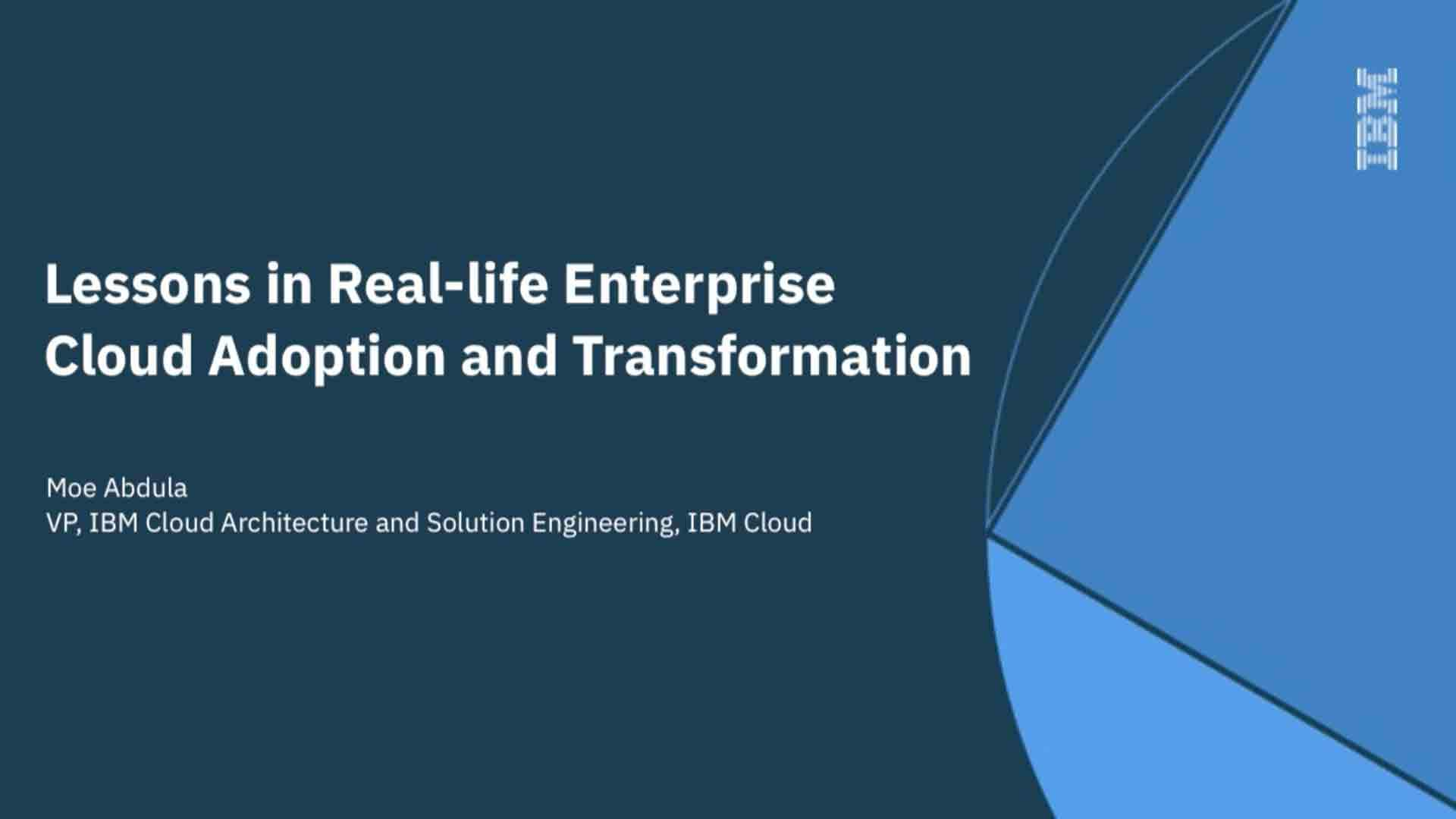 Lessons in Real-life Enterprise Cloud Adoption and Transformation