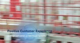 Positive Customer Experience through SAP HANA on IBM Power Systems