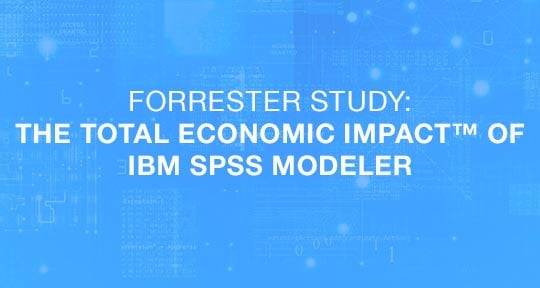 Forrester Study: The Total Economic Impact™ Of IBM SPSS Modeler