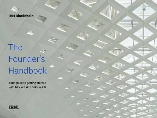 IBM Blockchain - The Founder's Handbook - Your guide to getting started with blockchain | Edition 2.0 - IBM