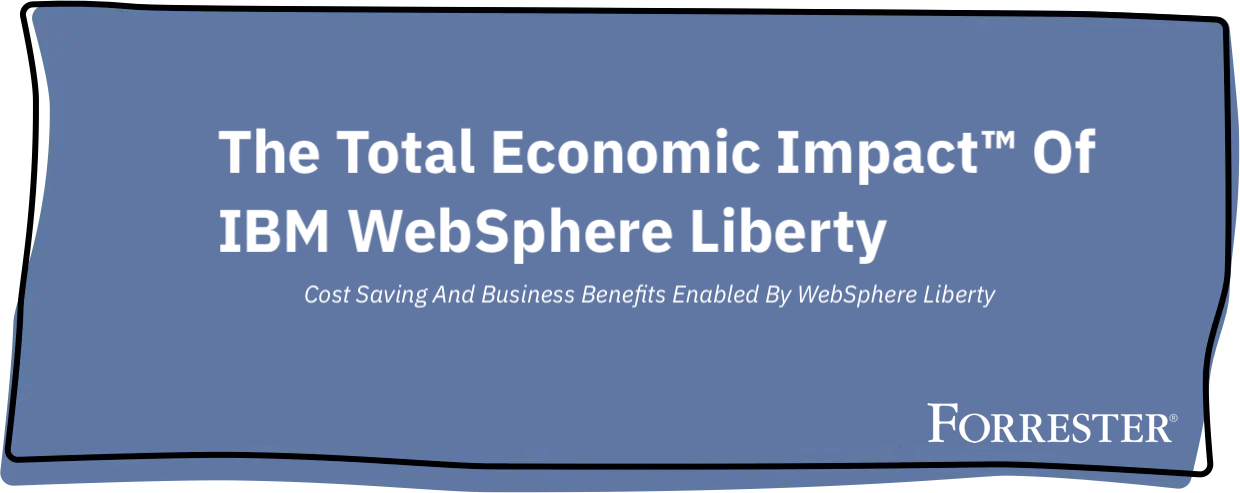 Forrester report: The Total Economic Impact of WebSphere Liberty