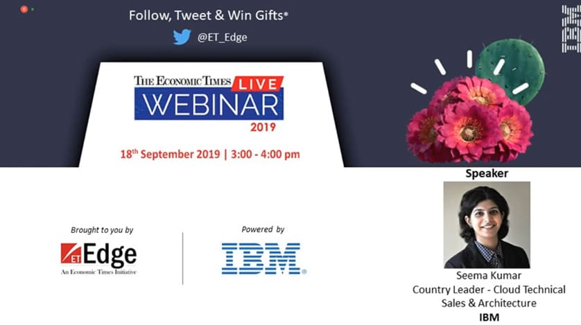 18th September 2019 | 3:00 - 4:00 pm, Speaker: Seema Kumar, Country Leader - Cloud Technical Sales & Architecture, IBM