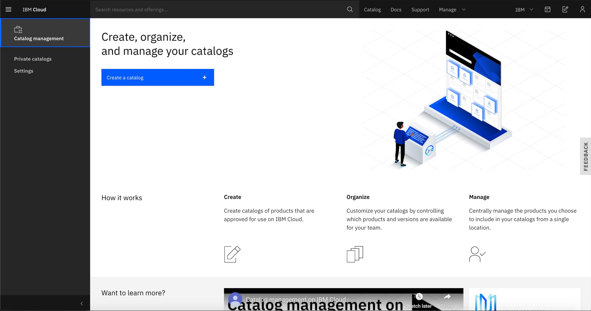 From the Settings page, you can control what products users can view and access in the IBM Cloud catalog. You can also create a private catalog and further scope what's available to users with access to your private catalog.