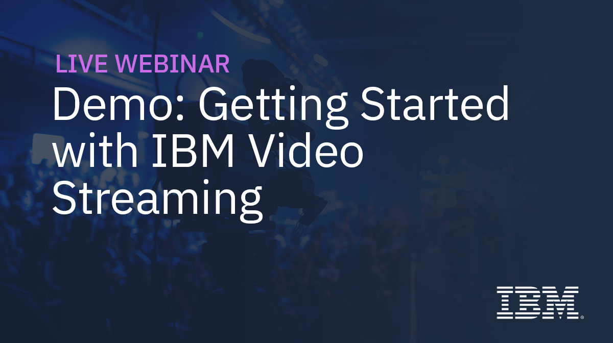 Demo: Getting Started with IBM Video Streaming