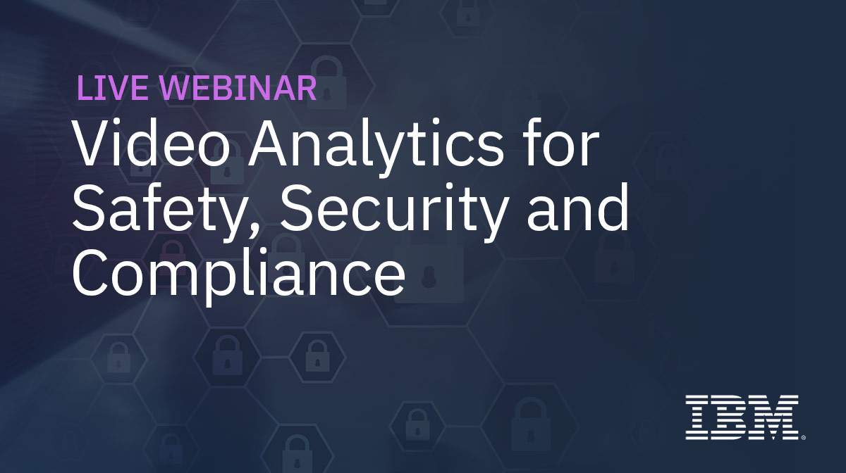 Video Analytics for Safety, Security and Compliance
