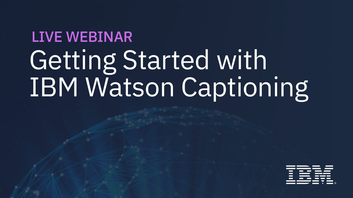 Getting Started with IBM Watson Captioning