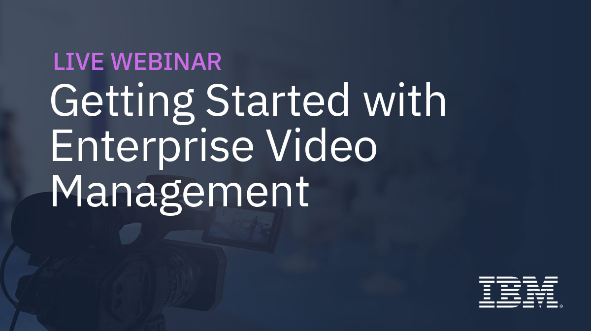 Getting Started with Enterprise Video Management