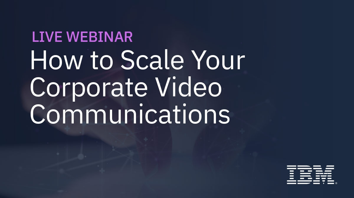 How to Scale Your Corporate Video Communications