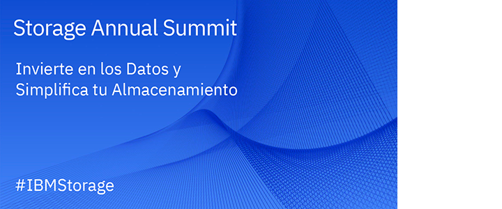 Storage Annual Summit  Invierte en los Datos y  Simplifica tu Almacenamiento  #IBMStorage