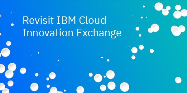 Revisit IBM Cloud Innovation Exchange
