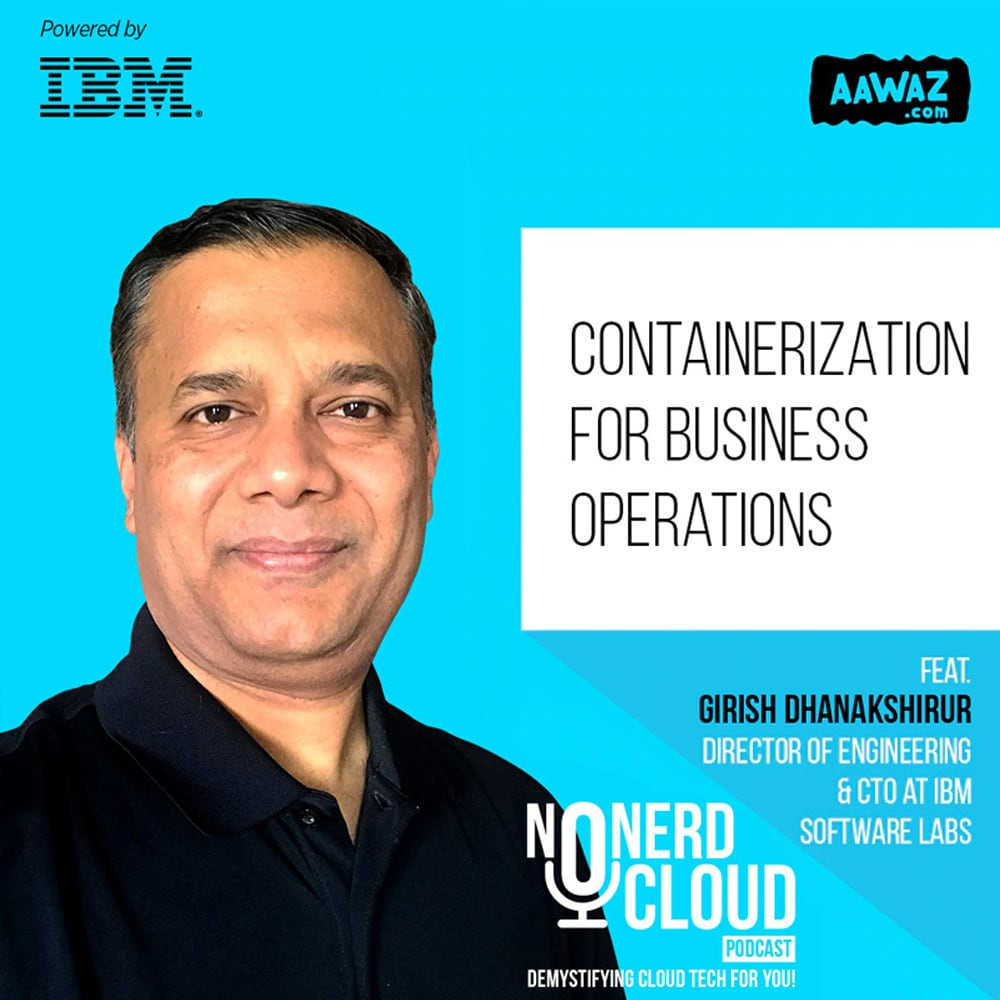 CONTAINERIZATION FOR BUSINESS OPERATIONS, FEAT GIRISH DHANAKSHIRUR DIRECTOR OF ENGINEERING & CTO AT IBM SOFTWARE LABS